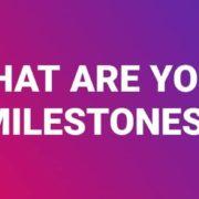 What are your milestones-2