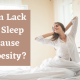 Does Lack of Sleep Cause Obesity?